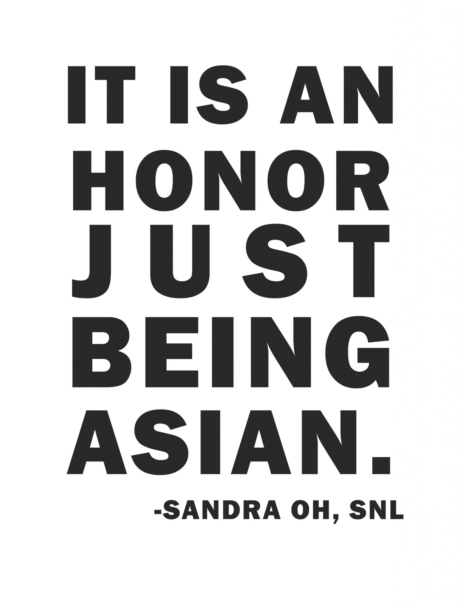 """graphic with """"It is an honor just being asian"""" by sandra oh"""